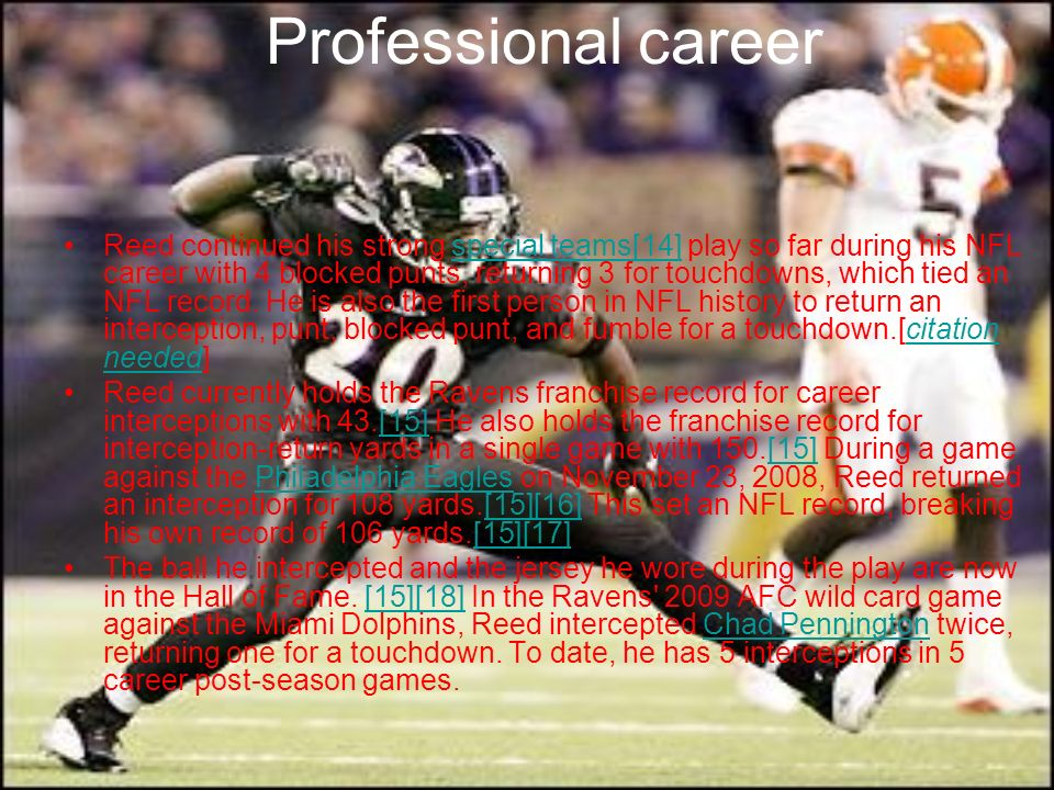 Professional career Reed continued his strong special teams[14] play so far during his NFL career with 4 blocked punts, returning 3 for touchdowns, wh