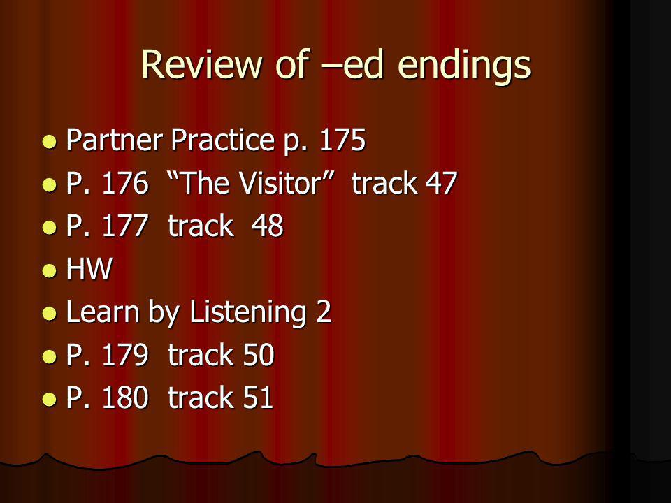 Review of –ed endings Partner Practice p. 175 Partner Practice p. 175 P. 176 The Visitor track 47 P. 176 The Visitor track 47 P. 177 track 48 P. 177 t