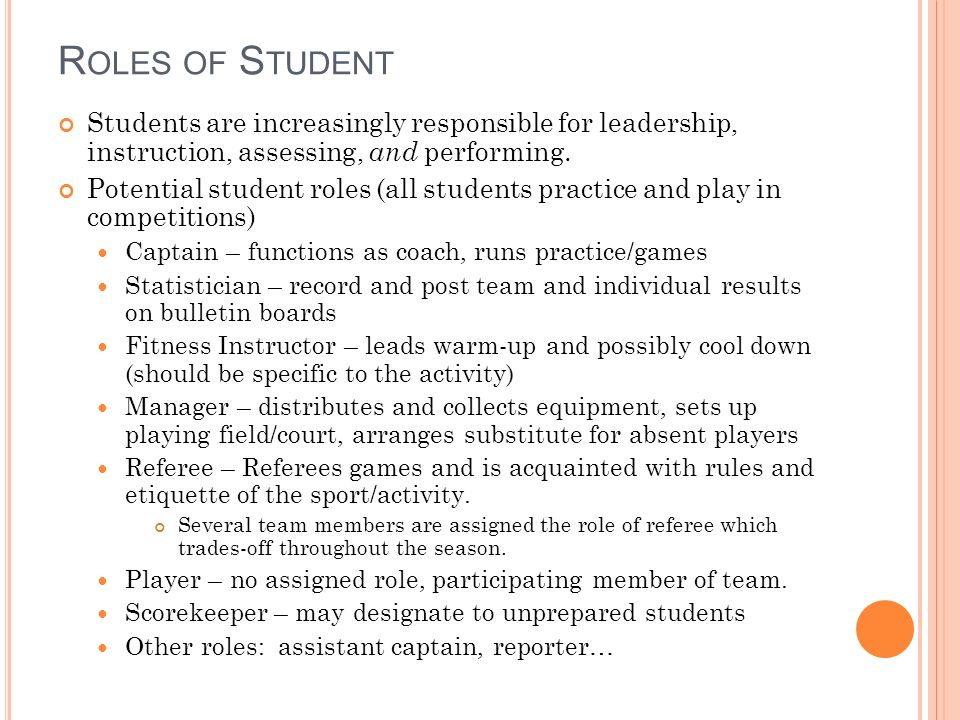 R OLES OF S TUDENT Students are increasingly responsible for leadership, instruction, assessing, and performing.