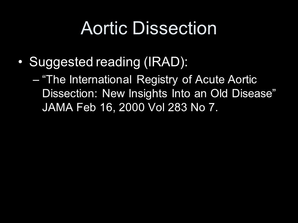 Aortic Dissection Suggested reading (IRAD): –The International Registry of Acute Aortic Dissection: New Insights Into an Old Disease JAMA Feb 16, 2000
