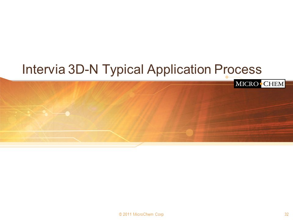 © 2011 MicroChem Corp32 Intervia 3D-N Typical Application Process