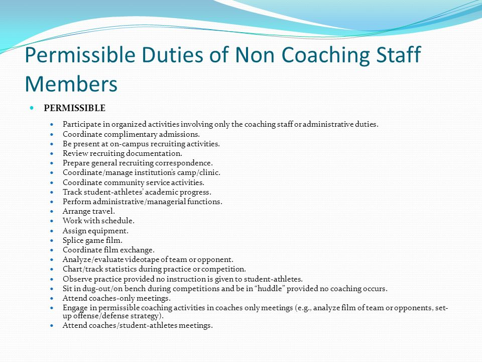 Permissible Duties of Non Coaching Staff Members PERMISSIBLE Participate in organized activities involving only the coaching staff or administrative duties.