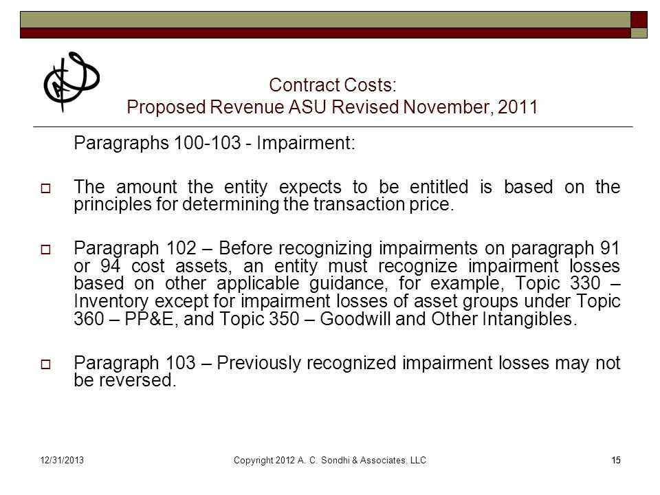 1512/31/201315 Contract Costs: Proposed Revenue ASU Revised November, 2011 Paragraphs 100-103 - Impairment: The amount the entity expects to be entitl