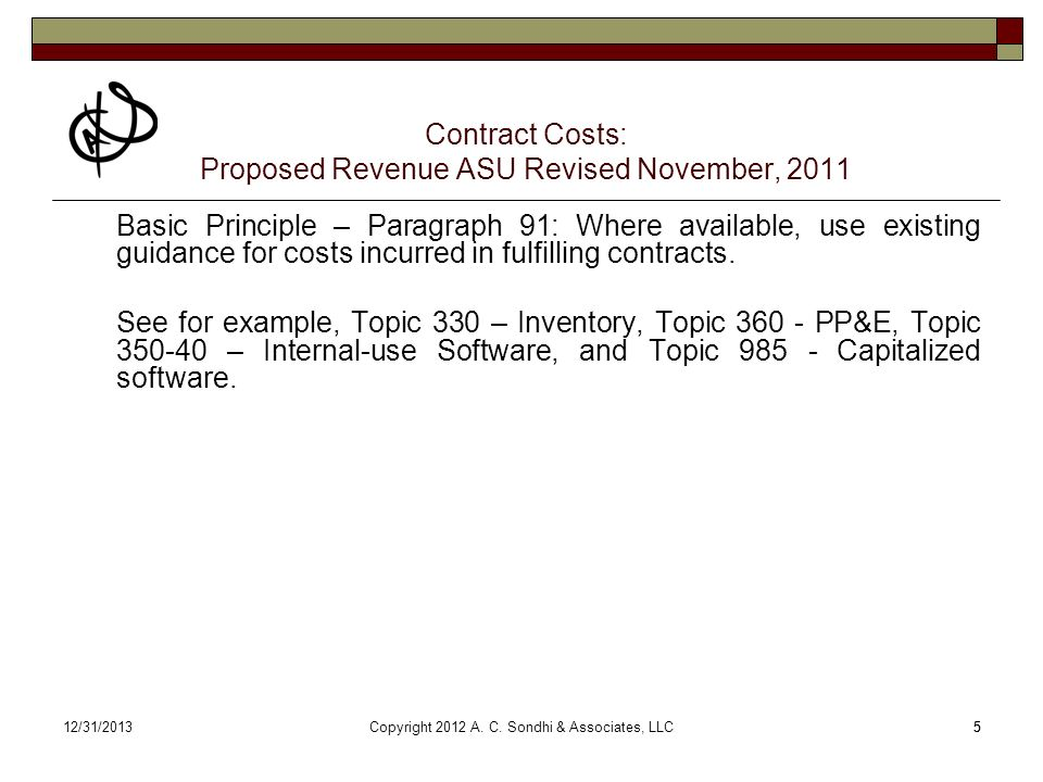 512/31/20135 Contract Costs: Proposed Revenue ASU Revised November, 2011 Basic Principle – Paragraph 91: Where available, use existing guidance for costs incurred in fulfilling contracts.