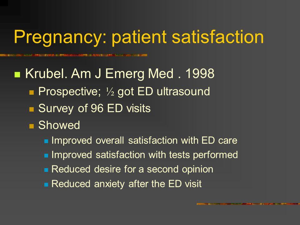 Pregnancy: patient satisfaction Krubel.Am J Emerg Med.