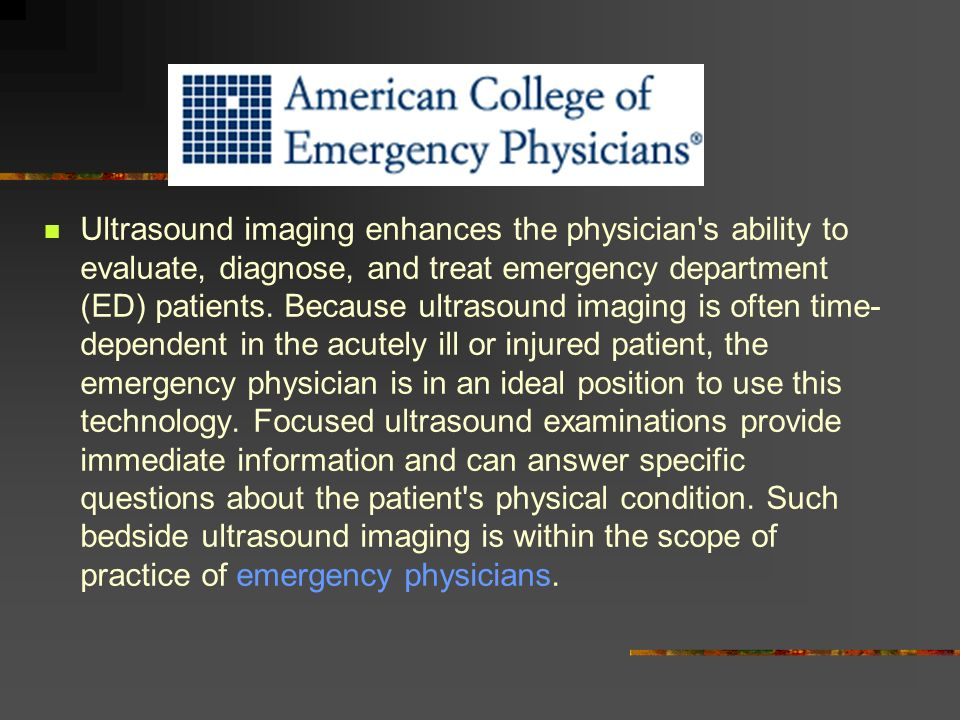 Ultrasound imaging enhances the physician's ability to evaluate, diagnose, and treat emergency department (ED) patients. Because ultrasound imaging is