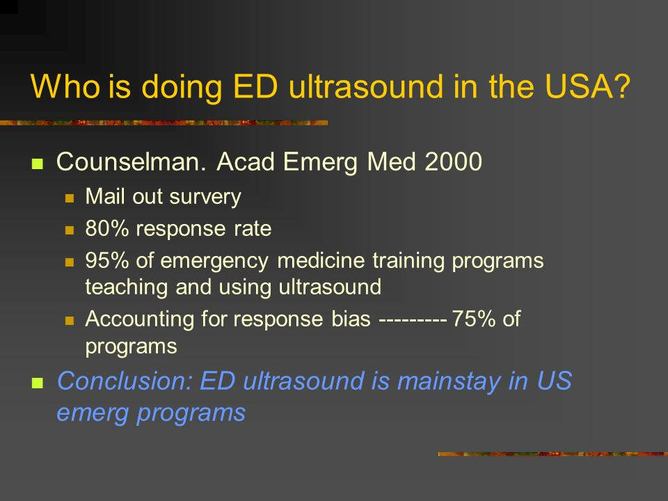 Who is doing ED ultrasound in the USA? Counselman. Acad Emerg Med 2000 Mail out survery 80% response rate 95% of emergency medicine training programs