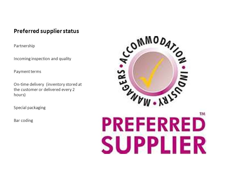 Preferred supplier status Partnership Incoming inspection and quality Payment terms On-time delivery (inventory stored at the customer or delivered ev