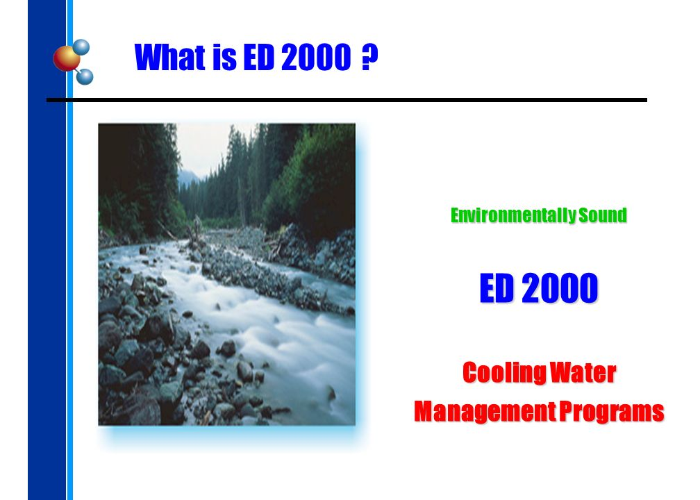 Environmentally Sound ED 2000 Cooling Water Management Programs What is ED 2000 ?
