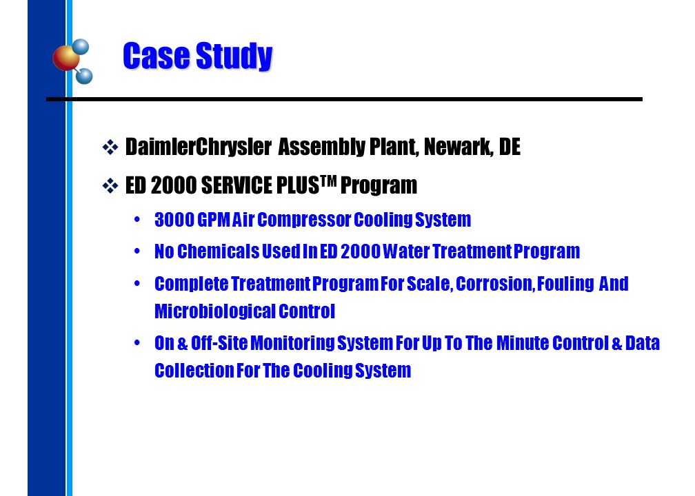 Case Study DaimlerChrysler Assembly Plant, Newark, DE ED 2000 SERVICE PLUS TM Program 3000 GPM Air Compressor Cooling System No Chemicals Used In ED 2