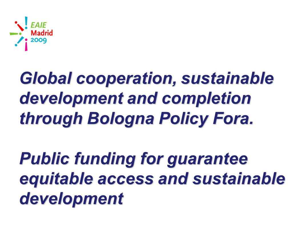 slide 34 Global cooperation, sustainable development and completion through Bologna Policy Fora.