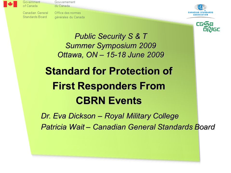 Public Security S & T Summer Symposium 2009 Ottawa, ON – 15-18 June 2009 Standard for Protection of First Responders From CBRN Events Dr.