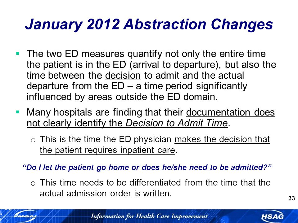 33 The two ED measures quantify not only the entire time the patient is in the ED (arrival to departure), but also the time between the decision to admit and the actual departure from the ED – a time period significantly influenced by areas outside the ED domain.