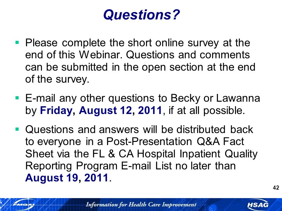 42 Questions. Please complete the short online survey at the end of this Webinar.