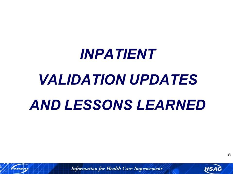 5 INPATIENT VALIDATION UPDATES AND LESSONS LEARNED