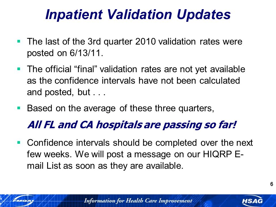 6 Inpatient Validation Updates The last of the 3rd quarter 2010 validation rates were posted on 6/13/11.