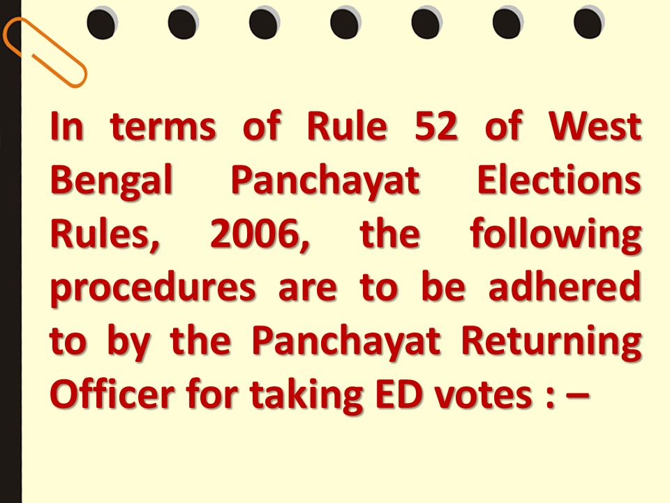 In terms of Rule 52 of West Bengal Panchayat Elections Rules, 2006, the following procedures are to be adhered to by the Panchayat Returning Officer f