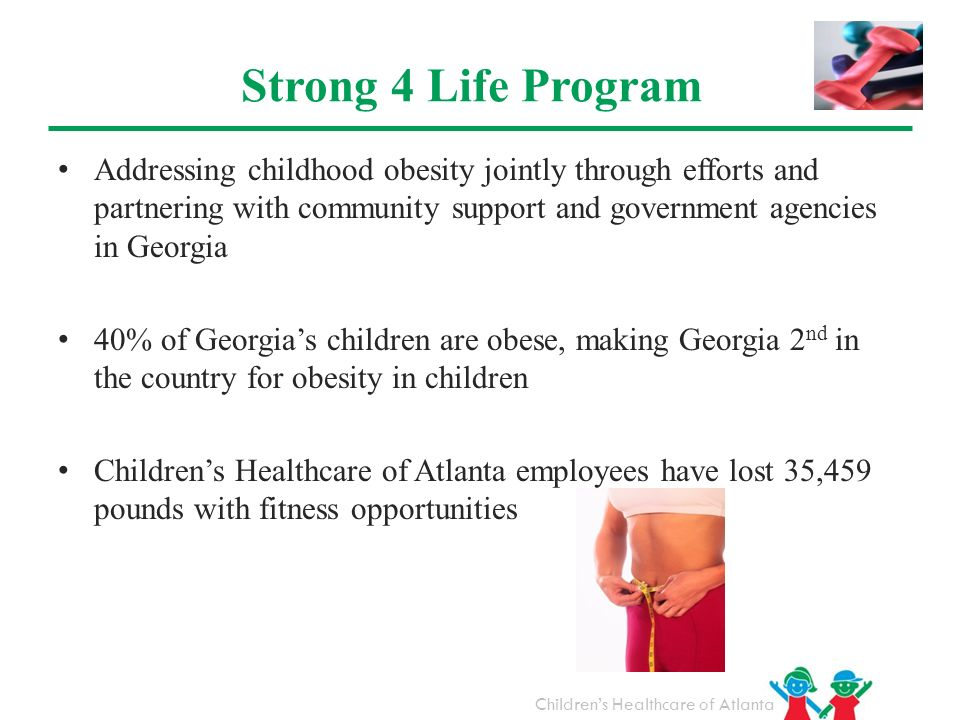 Childrens Healthcare of Atlanta Strong 4 Life Program Addressing childhood obesity jointly through efforts and partnering with community support and g