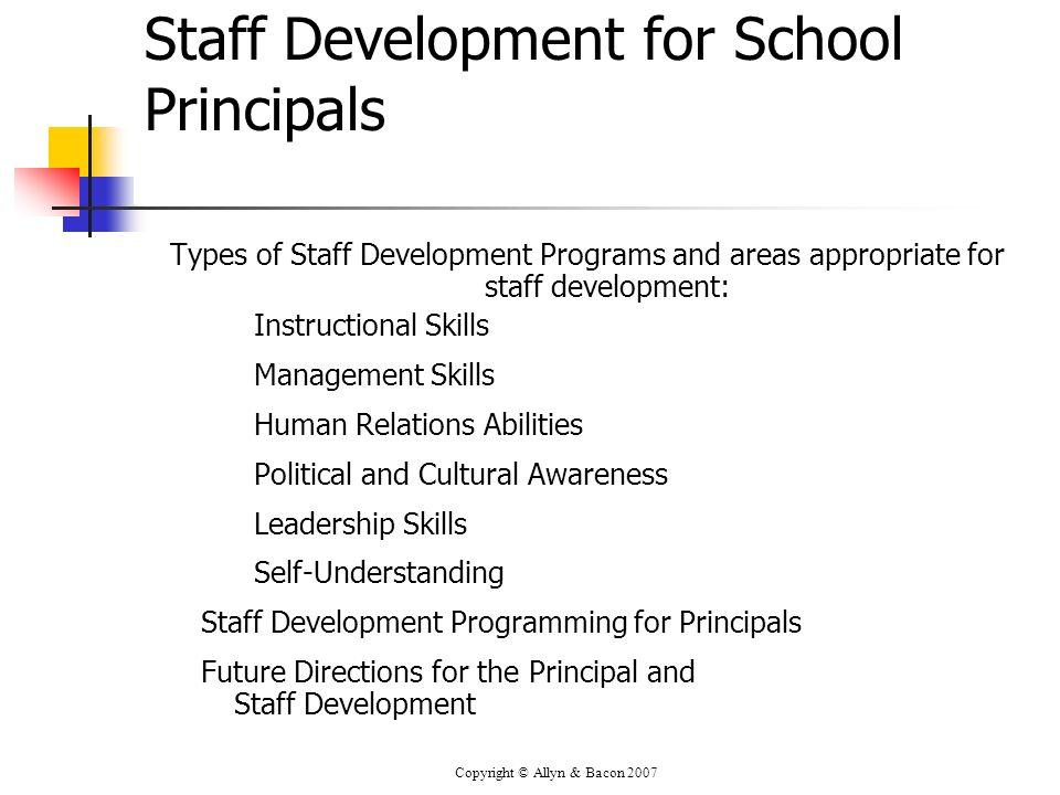 Copyright © Allyn & Bacon 2007 Staff Development for School Principals Types of Staff Development Programs and areas appropriate for staff development