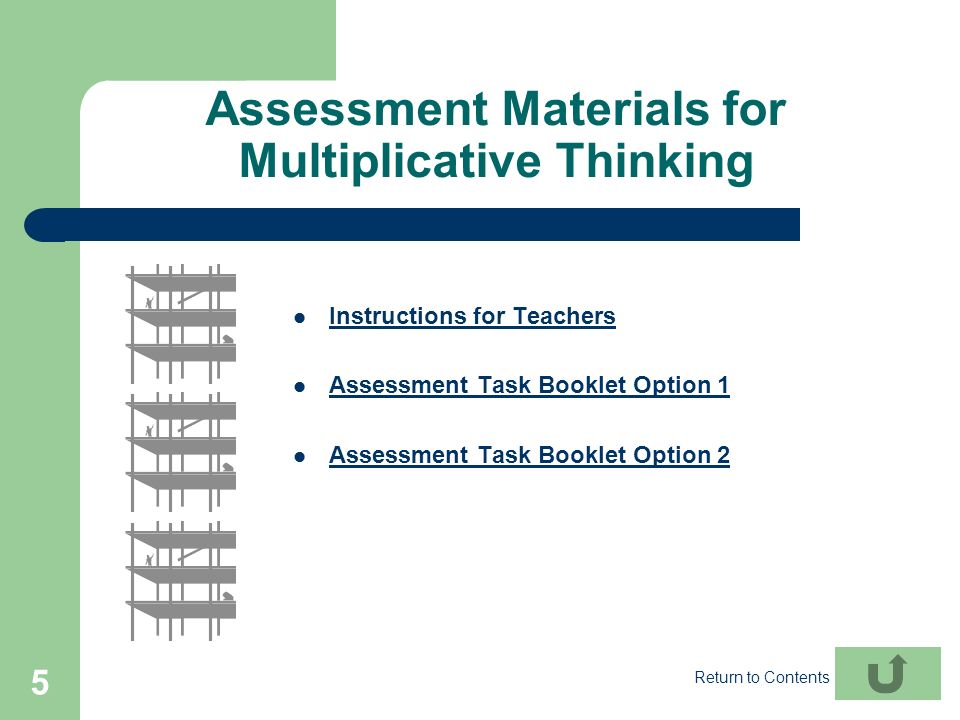 5 Assessment Materials for Multiplicative Thinking Instructions for Teachers Assessment Task Booklet Option 1 Assessment Task Booklet Option 2 Return
