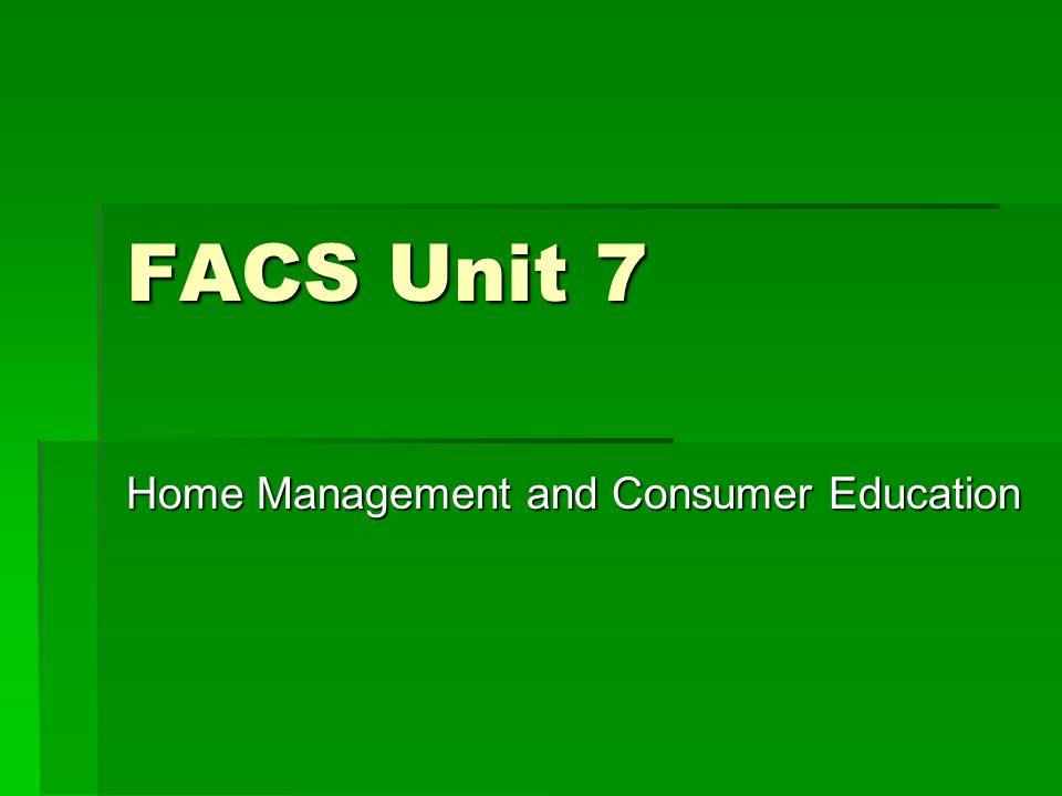FACS Unit 7 Home Management and Consumer Education