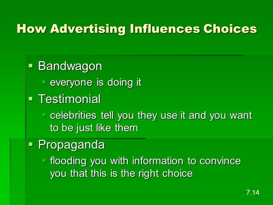 How Advertising Influences Choices Bandwagon Bandwagon everyone is doing it everyone is doing it Testimonial Testimonial celebrities tell you they use