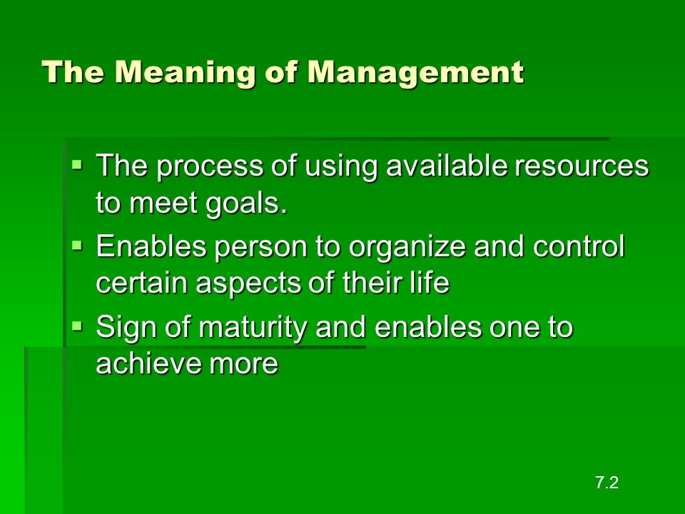 The Meaning of Management The process of using available resources to meet goals. The process of using available resources to meet goals. Enables pers