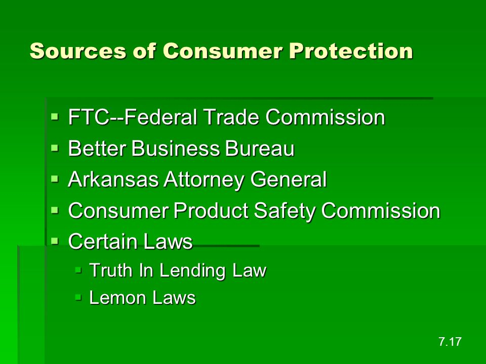 Sources of Consumer Protection FTC--Federal Trade Commission FTC--Federal Trade Commission Better Business Bureau Better Business Bureau Arkansas Atto