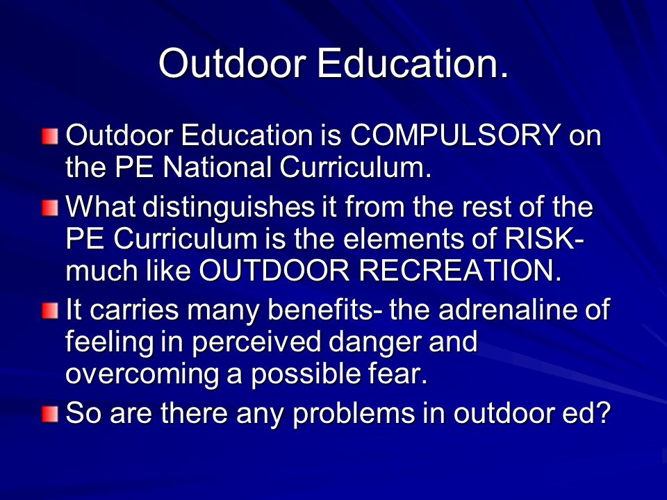 Outdoor Education. Outdoor Education is COMPULSORY on the PE National Curriculum.