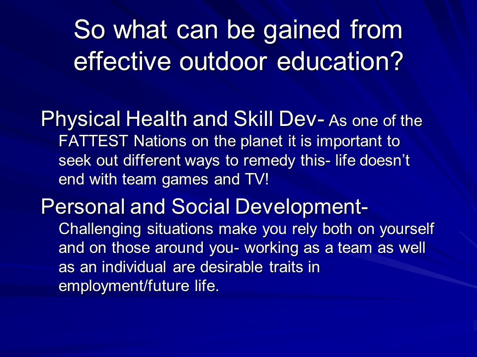 So what can be gained from effective outdoor education.