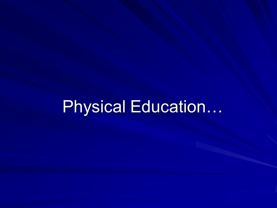 Physical Education…