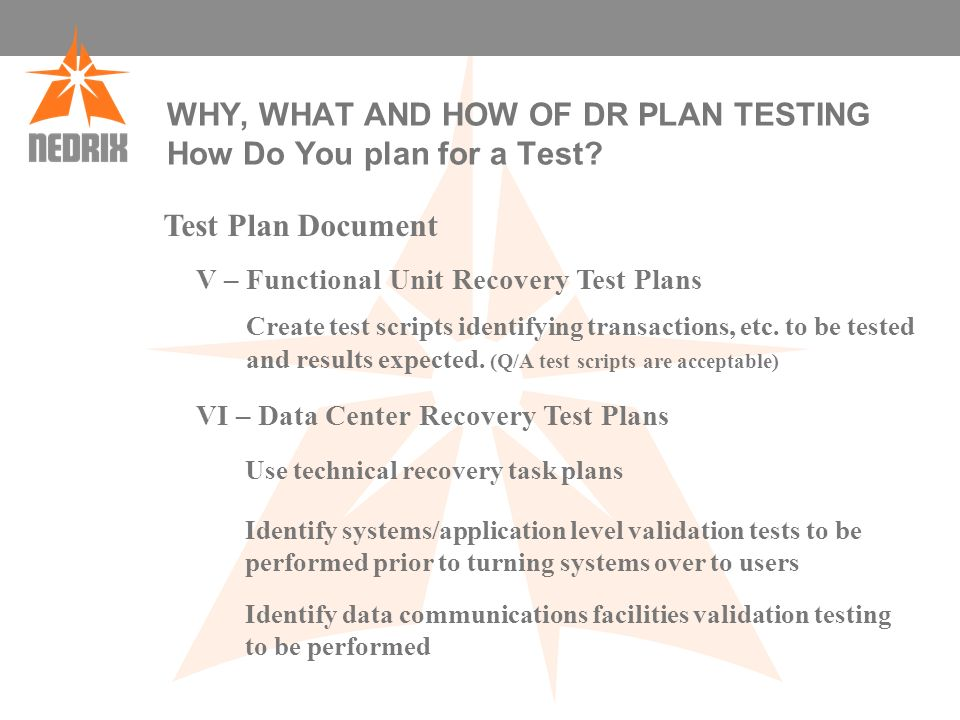 WHY, WHAT AND HOW OF DR PLAN TESTING How Do You plan for a Test.