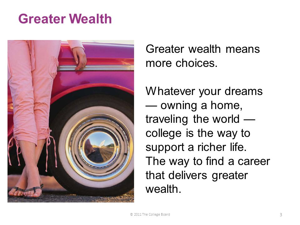 Greater Wealth © 2011 The College Board 3 Greater wealth means more choices.