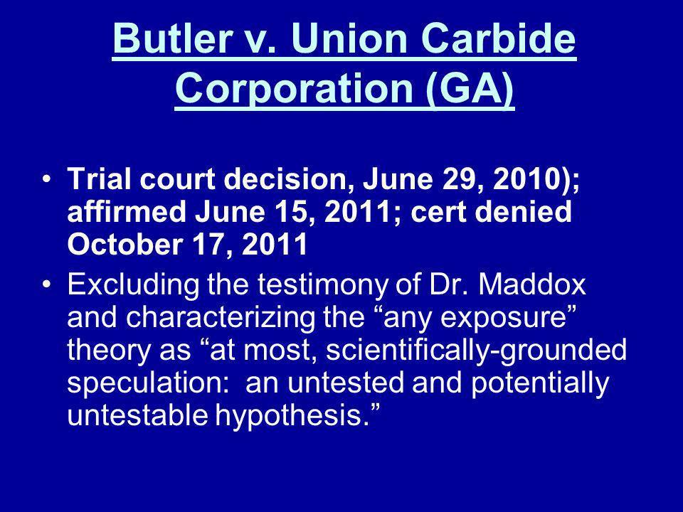Butler v. Union Carbide Corporation (GA) Trial court decision, June 29, 2010); affirmed June 15, 2011; cert denied October 17, 2011 Excluding the test