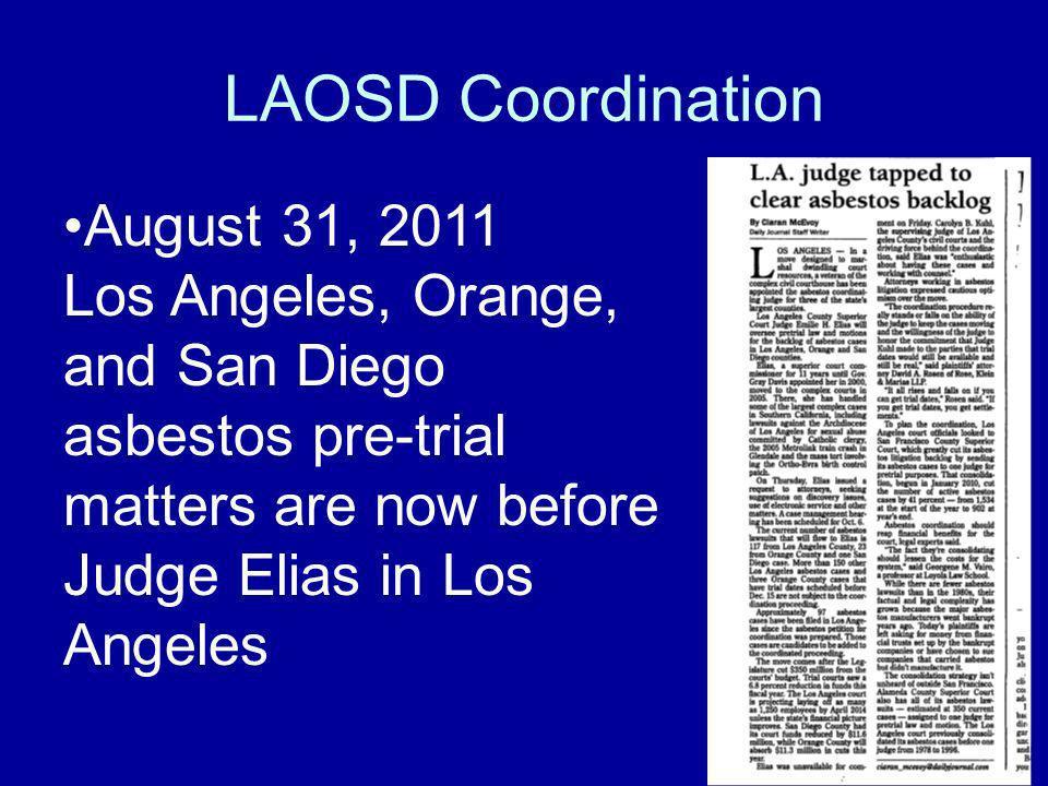LAOSD Coordination August 31, 2011 Los Angeles, Orange, and San Diego asbestos pre-trial matters are now before Judge Elias in Los Angeles