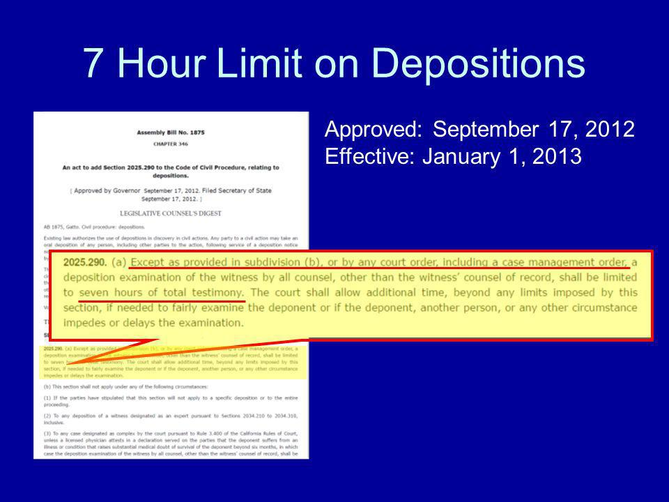 7 Hour Limit on Depositions Approved: September 17, 2012 Effective: January 1, 2013