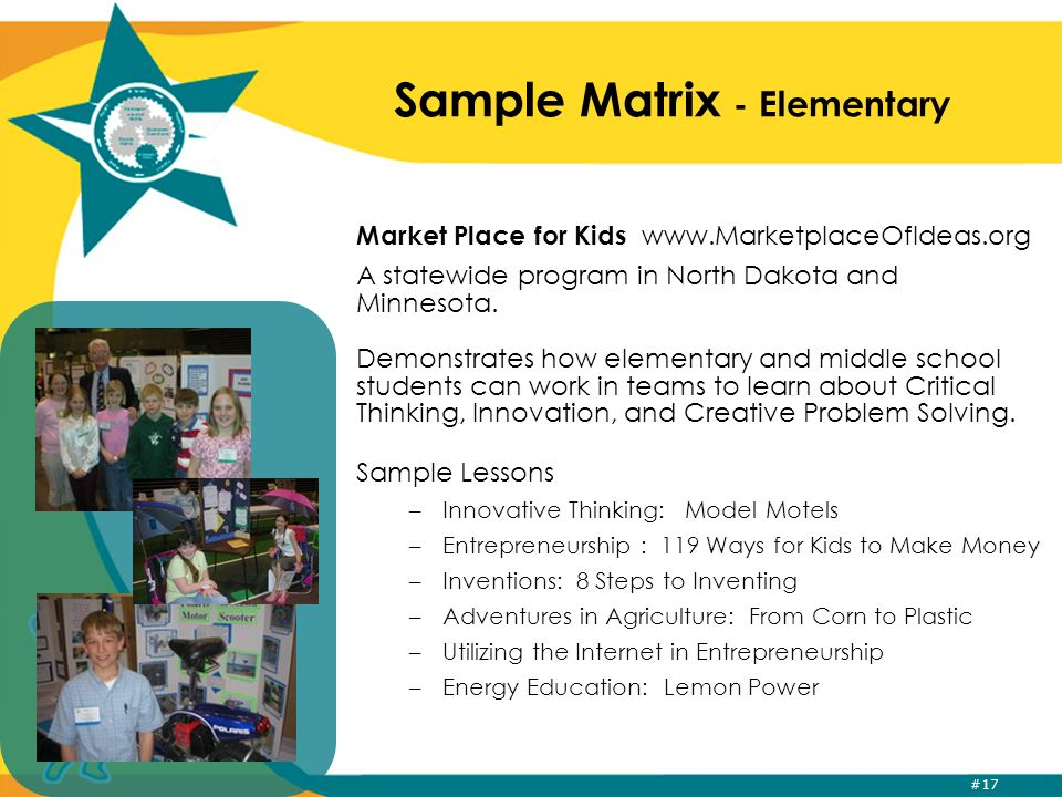 #17 Sample Matrix - Elementary Market Place for Kids www.MarketplaceOfIdeas.org A statewide program in North Dakota and Minnesota. Demonstrates how el