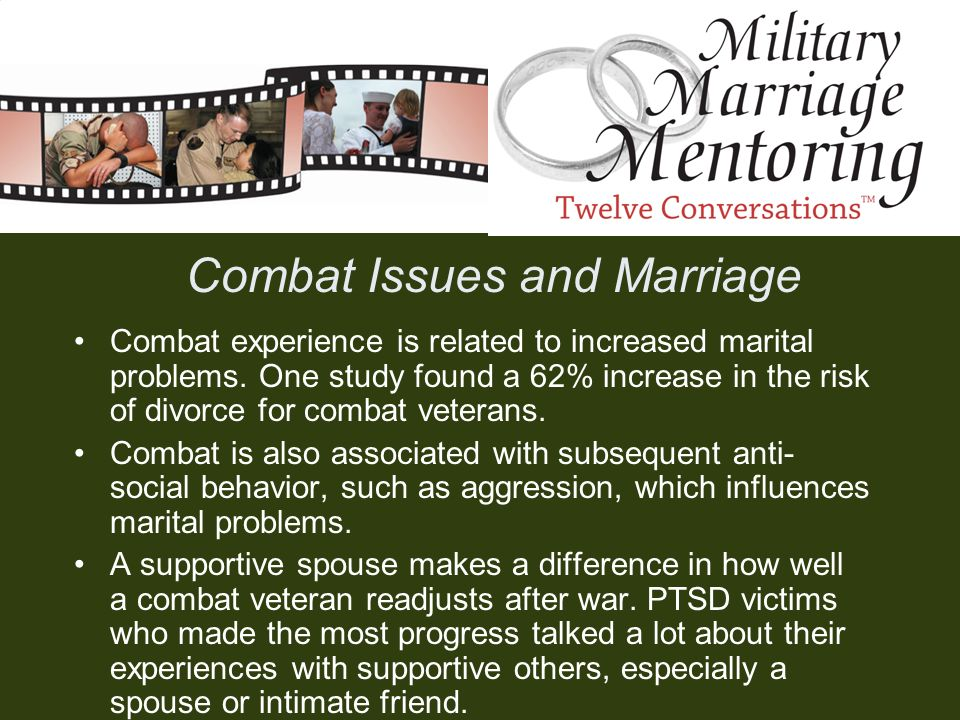Combat experience is related to increased marital problems. One study found a 62% increase in the risk of divorce for combat veterans. Combat is also