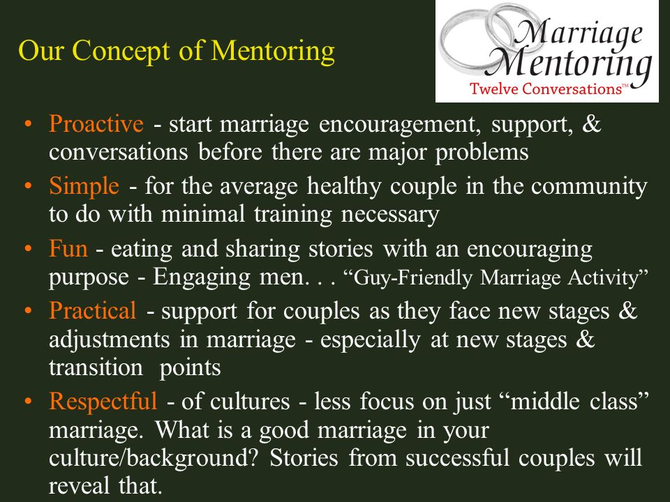 Proactive - start marriage encouragement, support, & conversations before there are major problems Simple - for the average healthy couple in the comm