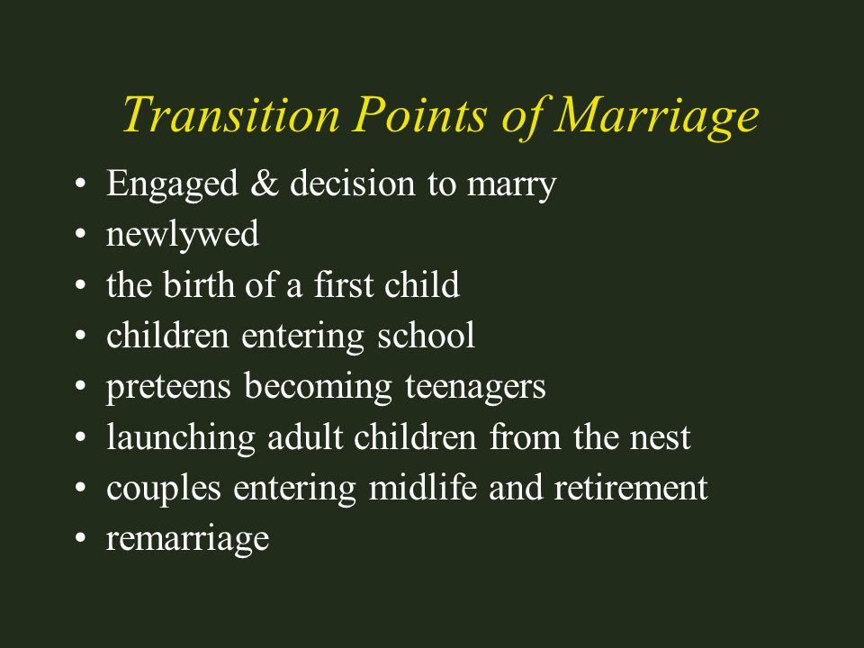 Transition Points of Marriage Engaged & decision to marry newlywed the birth of a first child children entering school preteens becoming teenagers lau