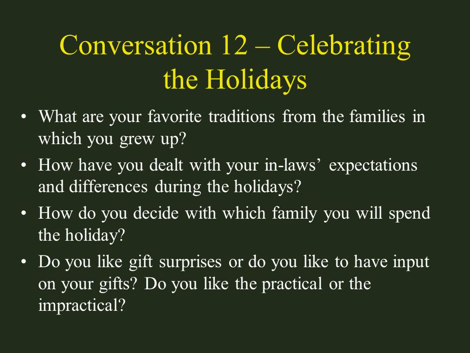 Conversation 12 – Celebrating the Holidays What are your favorite traditions from the families in which you grew up? How have you dealt with your in-l