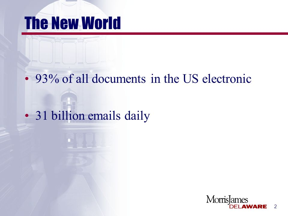 2 The New World 93% of all documents in the US electronic 31 billion emails daily
