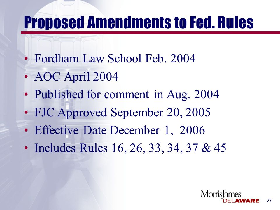 27 Proposed Amendments to Fed. Rules Fordham Law School Feb. 2004 AOC April 2004 Published for comment in Aug. 2004 FJC Approved September 20, 2005 Ef