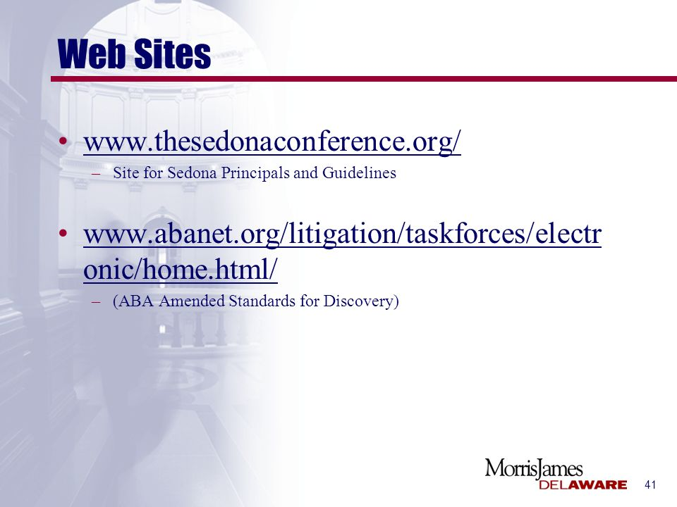 41 Web Sites www.thesedonaconference.org/ –Site for Sedona Principals and Guidelines www.abanet.org/litigation/taskforces/electr onic/home.html/ –(ABA
