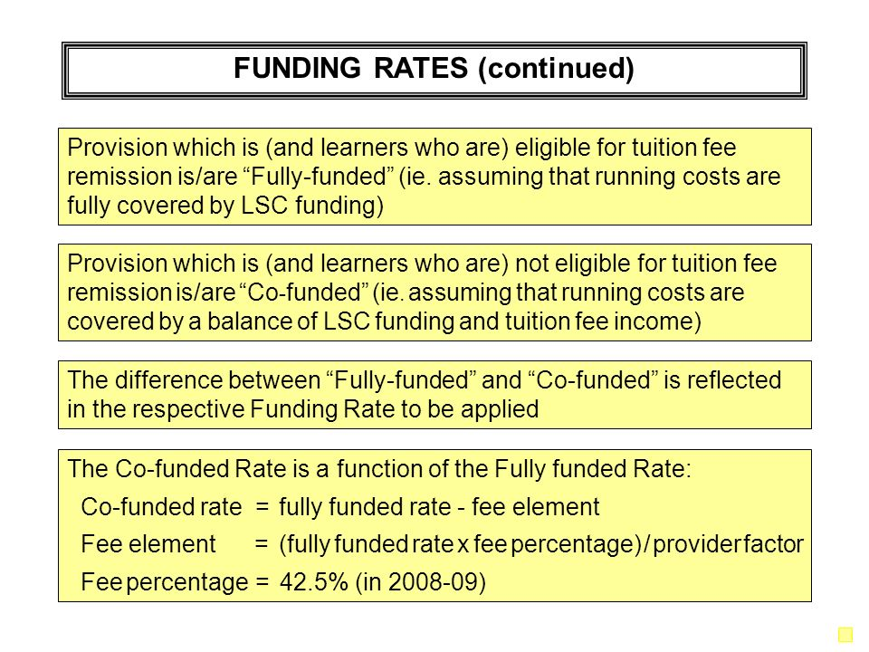 FUNDING RATES (continued) Provision which is (and learners who are) eligible for tuition fee remission is/are Fully-funded (ie.