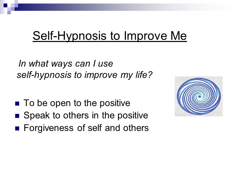 Self Hypnosis All Hypnosis is Self-Hypnosis Only you allow hypnosis