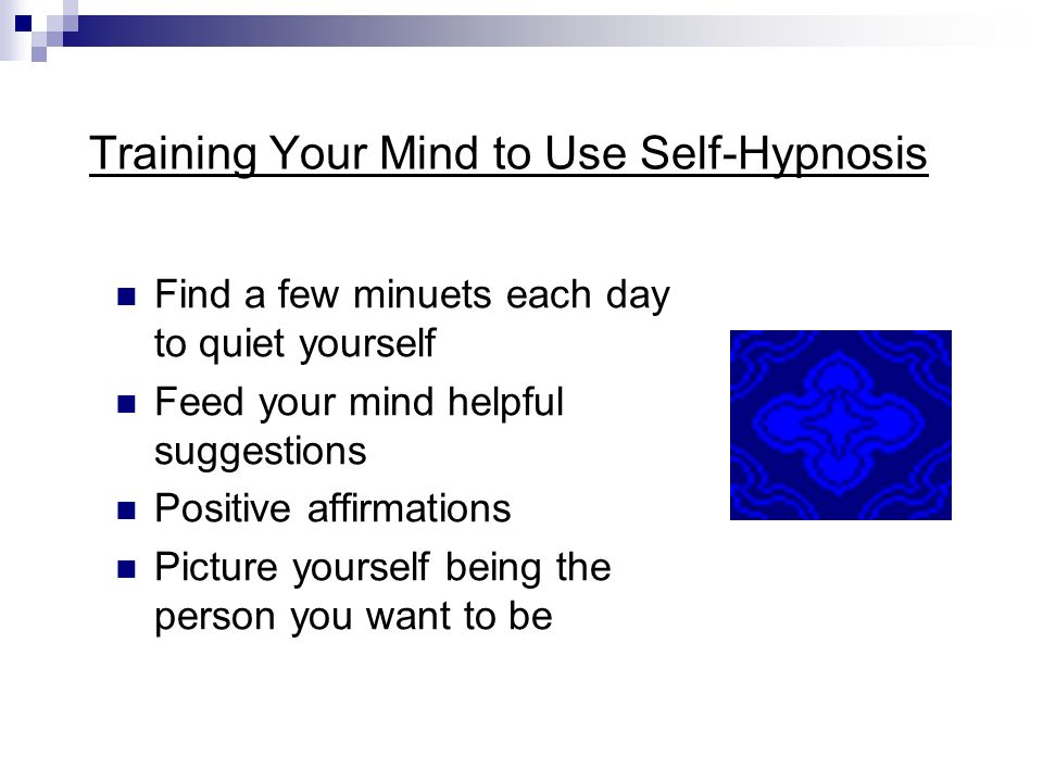 Self-Hypnosis to Improve Me To be open to the positive Speak to others in the positive Forgiveness of self and others In what ways can I use self-hypn