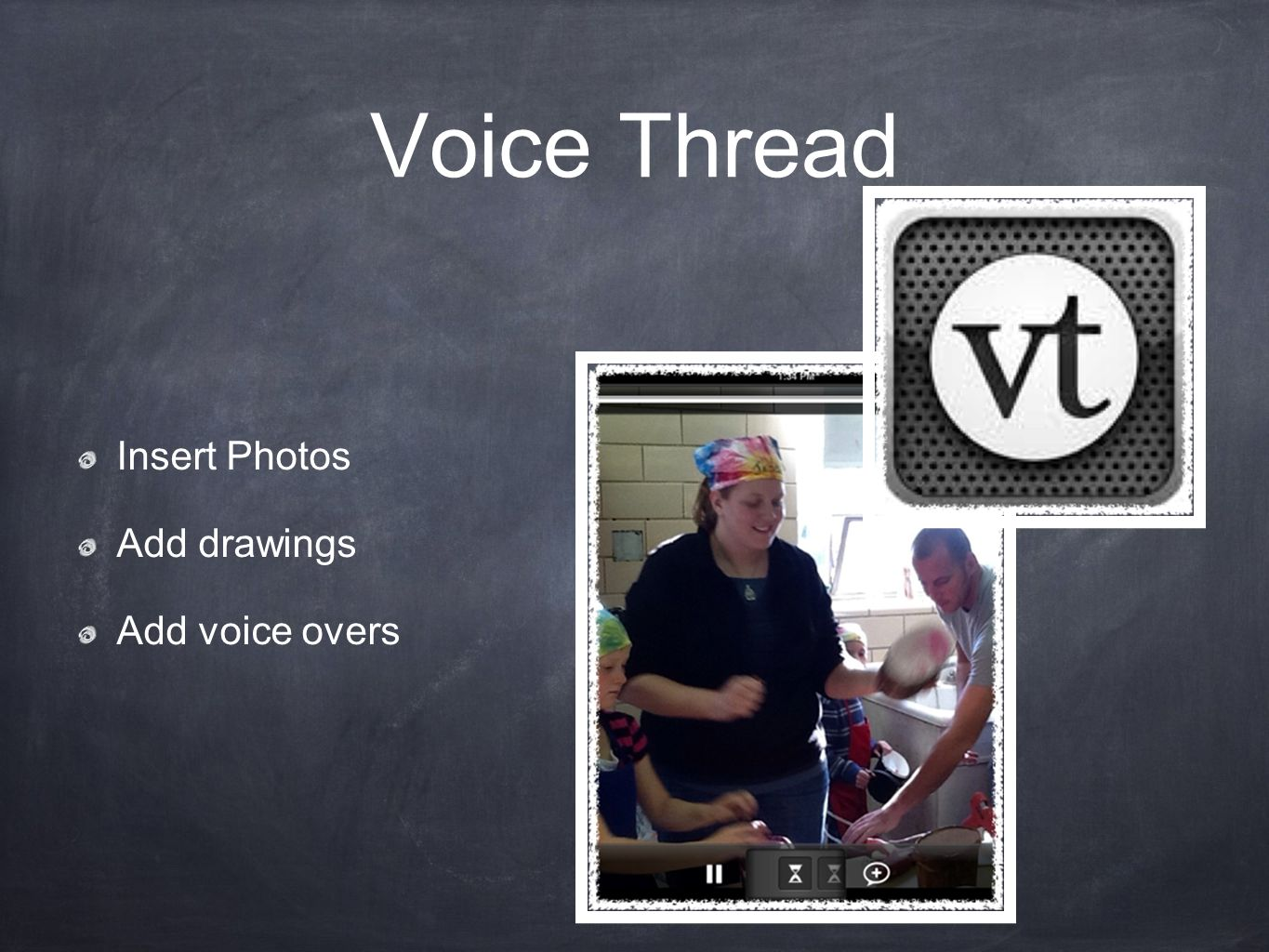 Voice Thread Insert Photos Add drawings Add voice overs