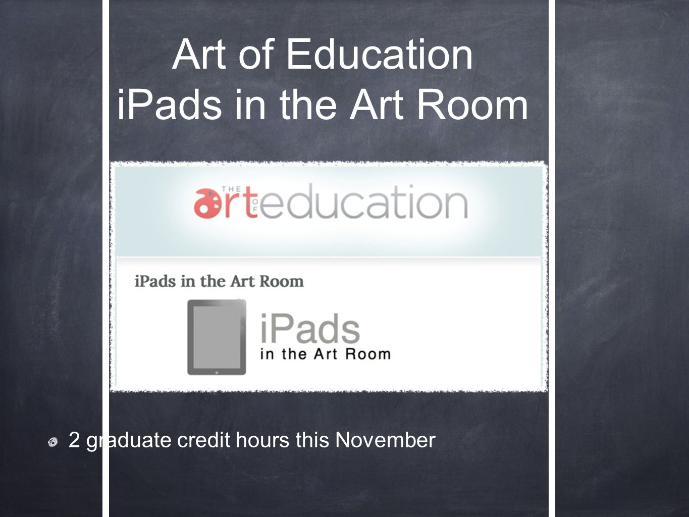 Art of Education iPads in the Art Room 2 graduate credit hours this November