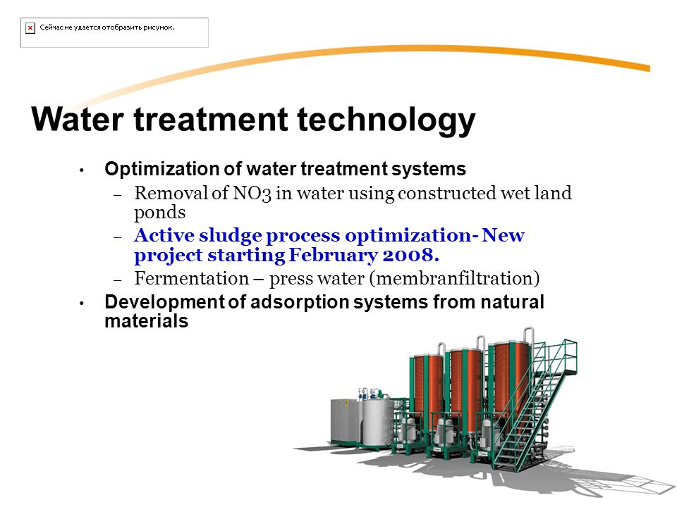 Water treatment technology Optimization of water treatment systems – Removal of NO3 in water using constructed wet land ponds – Active sludge process optimization- New project starting February 2008.